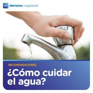 Recomendaciones para cuidar el agua: Lecciones que debemos aprender