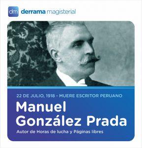 22 de julio: Fallece escritor, político y poeta Manuel González Prada (-)