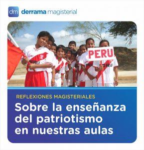 Reflexiones Magisteriales: Enseñar patriotismo en estas fechas