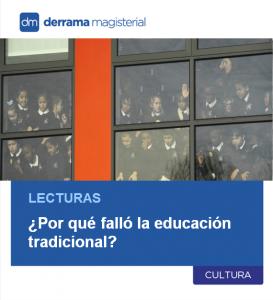 Lecturas: ¿Por qué falló el sistema educativo tradicional?