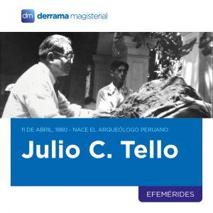 11 de abril de 1880: Nace arqueólogo peruano Julio César Tello