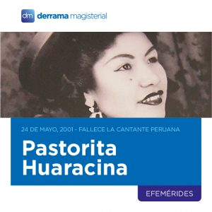 24 de mayo, 2001: Fallece la maestra y cantante vernacular Pastorita Huaracina