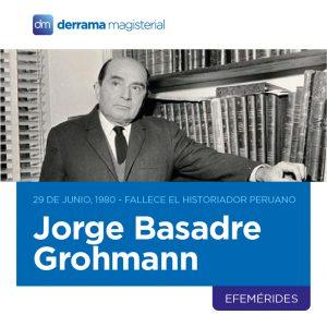 Jorge Basadre Grohmann (1903-1980): El historiador de la república