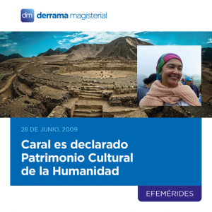 29 de junio: Caral es decalarada Patrimonio Cultural de la Humanidad