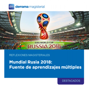 Mundial Rusia 2018: Fuente de aprendizajes