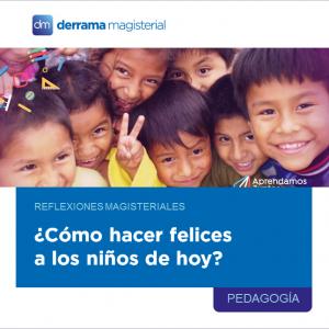 Reflexiones Magisteriales: Cómo hacer felices a los niños de hoy