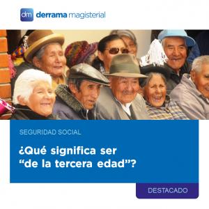 """Seguridad Social: ¿Qué significa ser """"de la tercera edad""""?"""